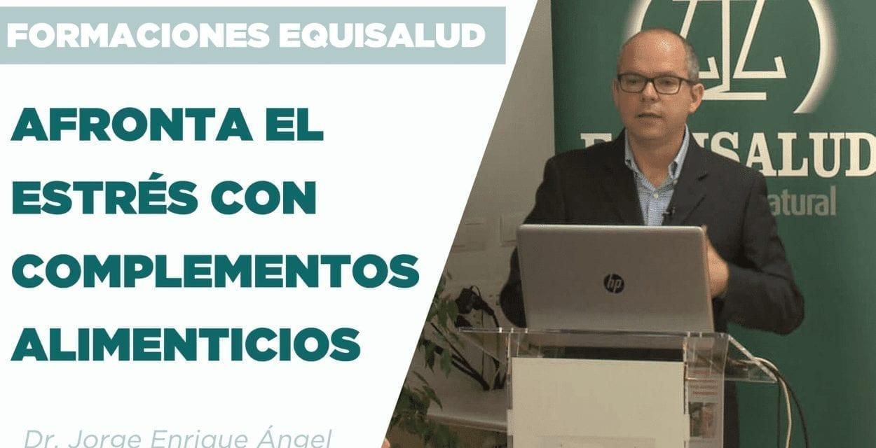 Afronta el estrés con complementos alimenticios, por el Dr. Jorge Ángel