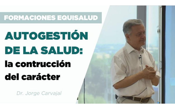 Autogestión de la salud: la construcción del carácter por el Dr. Jorge Carvajal