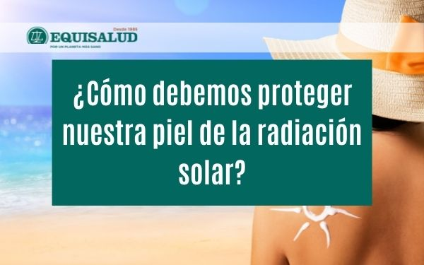 Proteger nuestra piel de la radiación solar