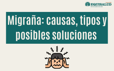 Migraña: causas, tipos y posibles soluciones