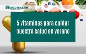 Vitaminas para cuidar nuestra salud en verano